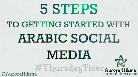 5 Steps to Getting Started with Arabic Social Media