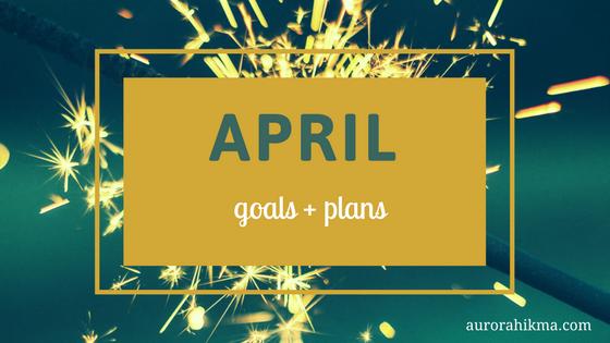 April Goals + Plans