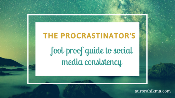 The Procrastinator's Foolproof Guide to Social Media Consistency